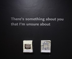 There's something about you that I'm unsure about;